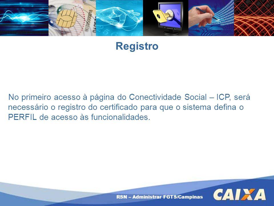 RSN – Administrar FGTS/Campinas Registro No primeiro acesso à página do Conectividade Social – ICP, será necessário o registro do certificado para que