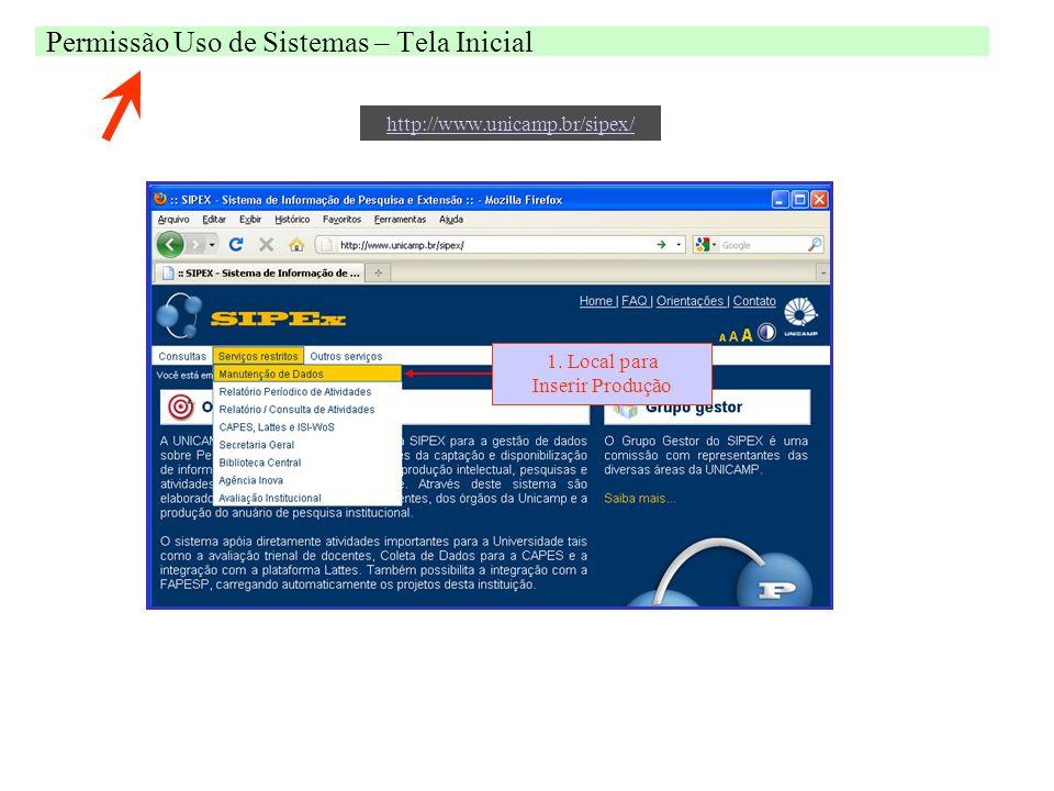 Permissão Uso de Sistemas – Tela Inicial 1. Local para Inserir Produção http://www.unicamp.br/sipex/