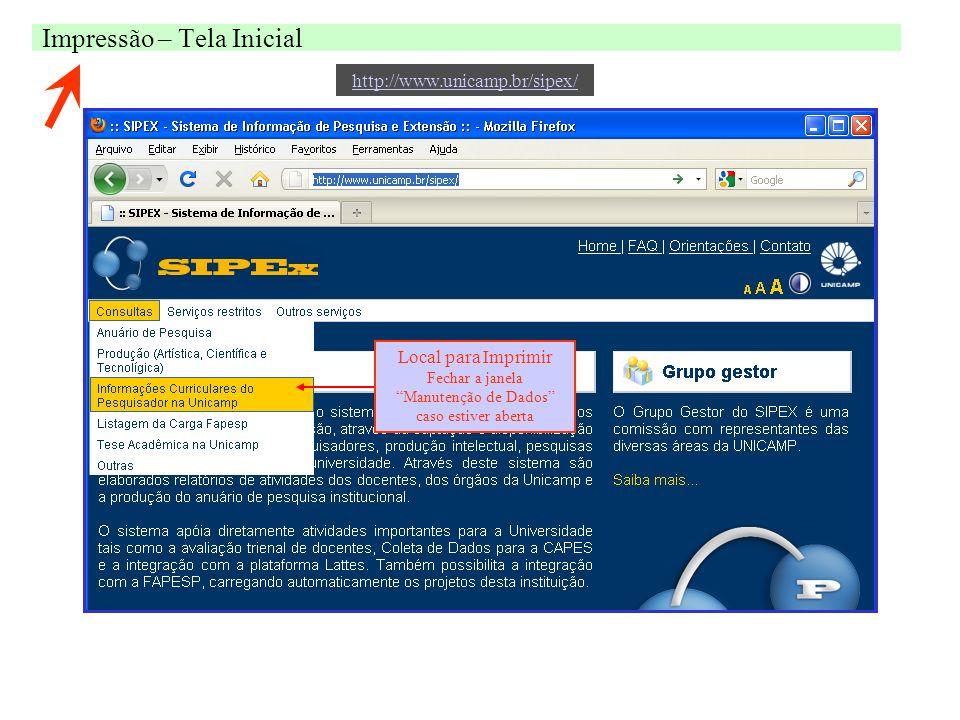 Impressão – Tela Inicial Local para Imprimir Fechar a janela Manutenção de Dados caso estiver aberta http://www.unicamp.br/sipex/