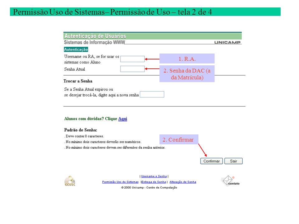 Permissão Uso de Sistemas– Permissão de Uso – tela 2 de 4 2. Confirmar 1. R.A. 2. Senha da DAC (a da Matrícula)