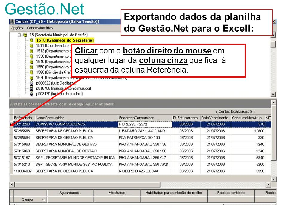 Gestão.Net Clicar com o botão direito do mouse em qualquer lugar da coluna cinza que fica à esquerda da coluna Referência. Exportando dados da planilh