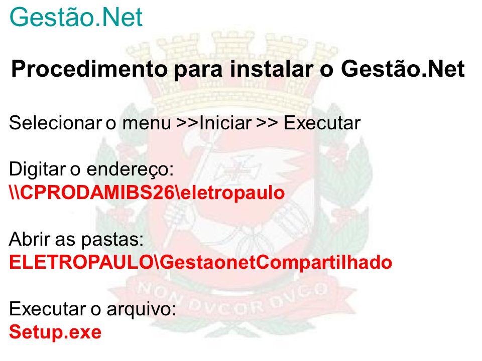 Procedimento para instalar o Gestão.Net Selecionar o menu >>Iniciar >> Executar Digitar o endereço: \\CPRODAMIBS26\eletropaulo Abrir as pastas: ELETRO