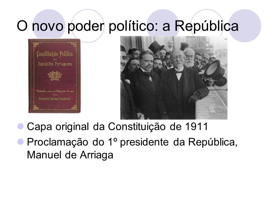 O novo poder político: a República Capa original da Constituição de 1911 Proclamação do 1º presidente da República, Manuel de Arriaga