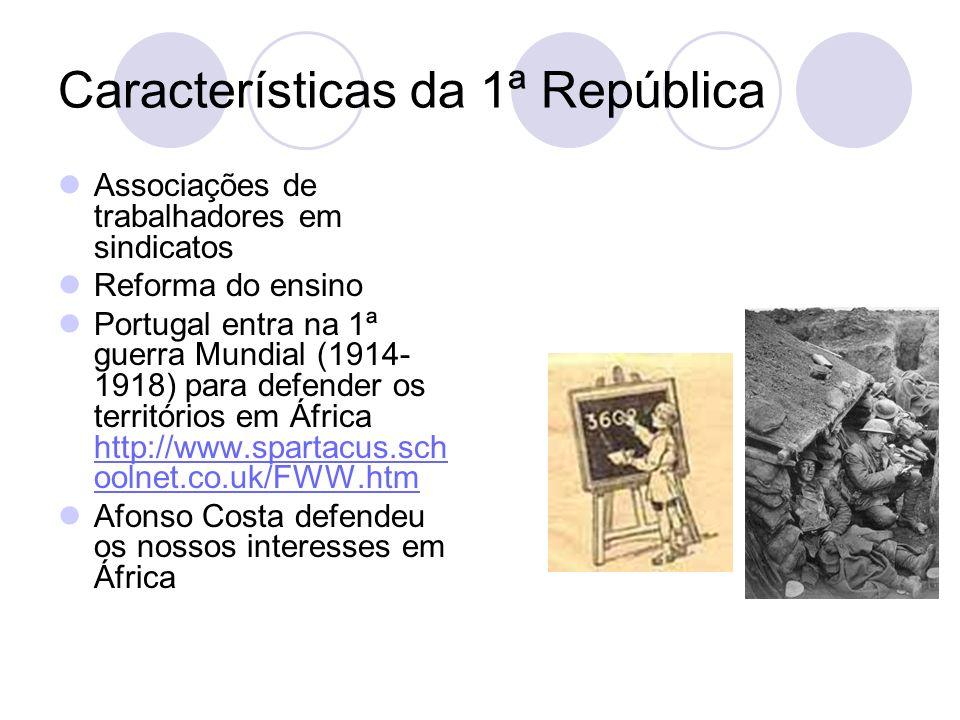 Características da 1ª República Associações de trabalhadores em sindicatos Reforma do ensino Portugal entra na 1ª guerra Mundial (1914- 1918) para def