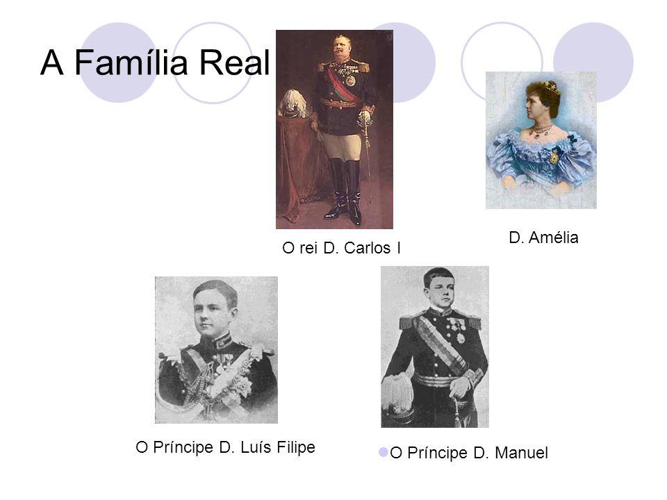 A Família Real O rei D. Carlos I O Príncipe D. Luís Filipe D. Amélia O Príncipe D. Manuel