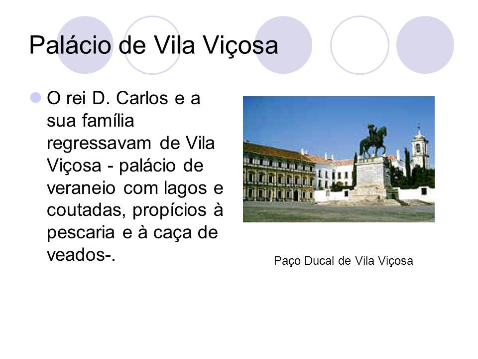 Palácio de Vila Viçosa O rei D. Carlos e a sua família regressavam de Vila Viçosa - palácio de veraneio com lagos e coutadas, propícios à pescaria e à