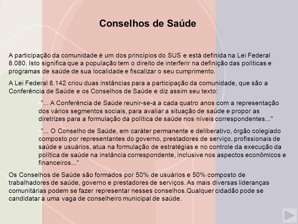 Conselhos de Saúde A participação da comunidade é um dos princípios do SUS e está definida na Lei Federal 8.080.
