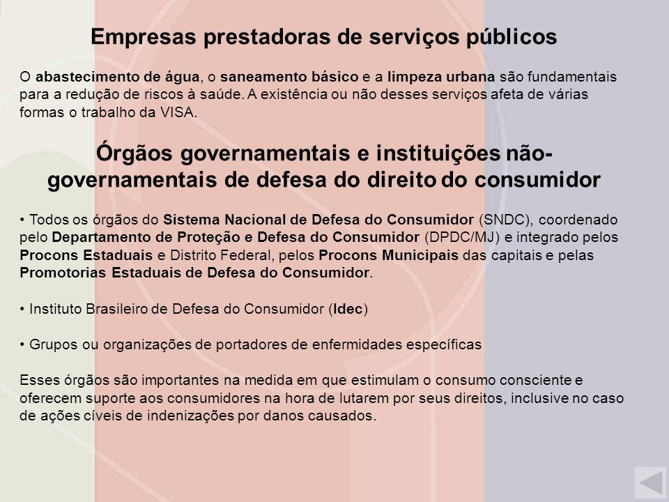 Empresas prestadoras de serviços públicos O abastecimento de água, o saneamento básico e a limpeza urbana são fundamentais para a redução de riscos à saúde.