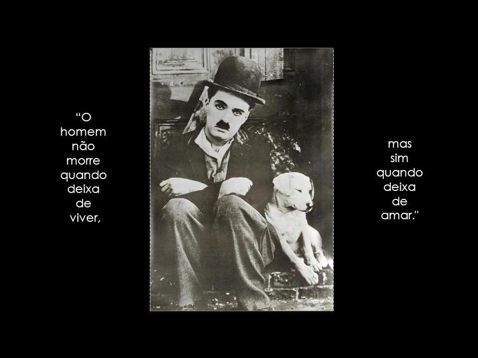O homem não morre quando deixa de viver, mas sim quando deixa de amar.