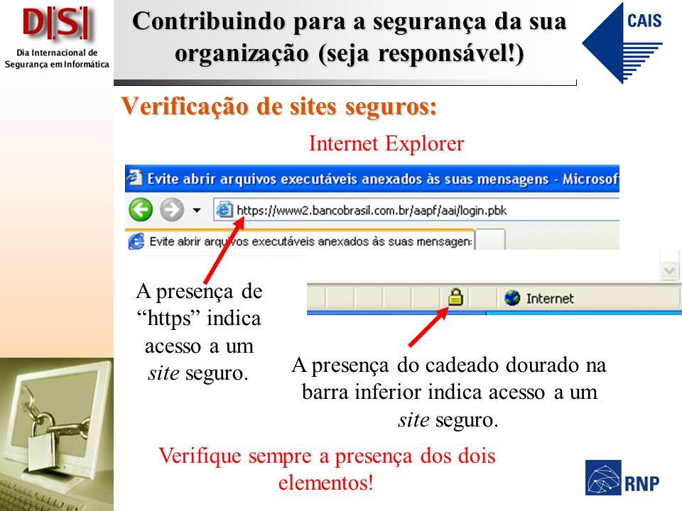Contribuindo para a segurança da sua organização (seja responsável!) Verificação de sites seguros: Internet Explorer A presença de https indica acesso a um site seguro.