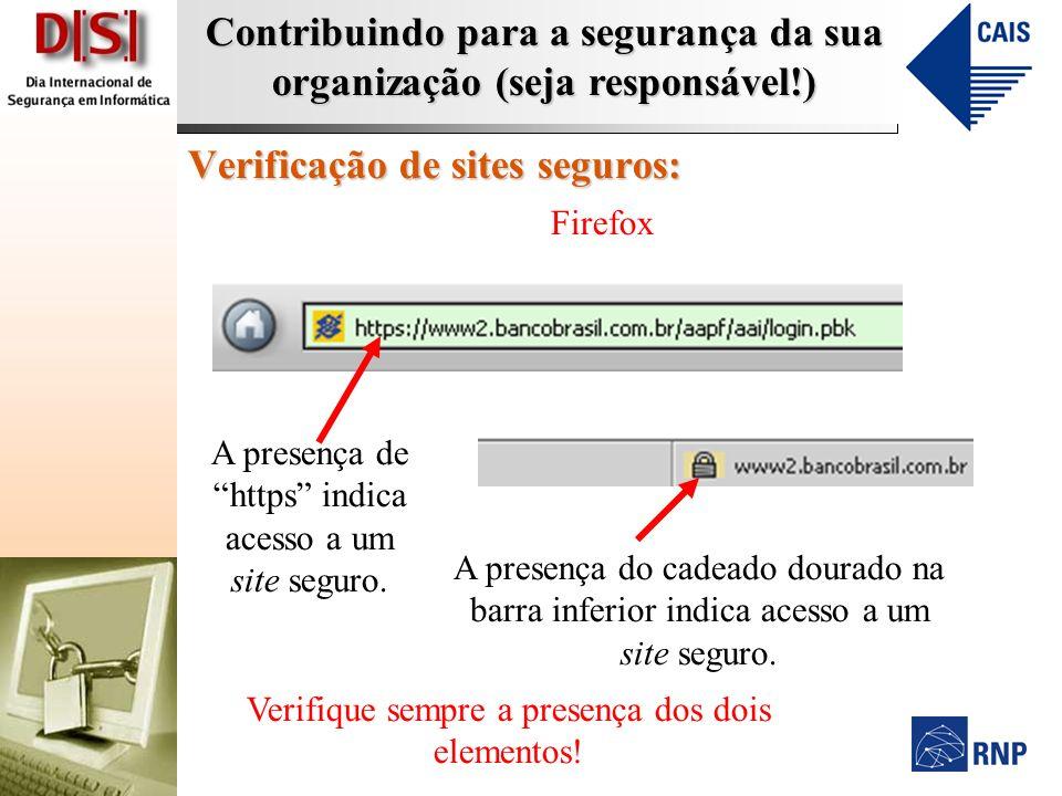 Contribuindo para a segurança da sua organização (seja responsável!) Verificação de sites seguros: Firefox A presença de https indica acesso a um site seguro.