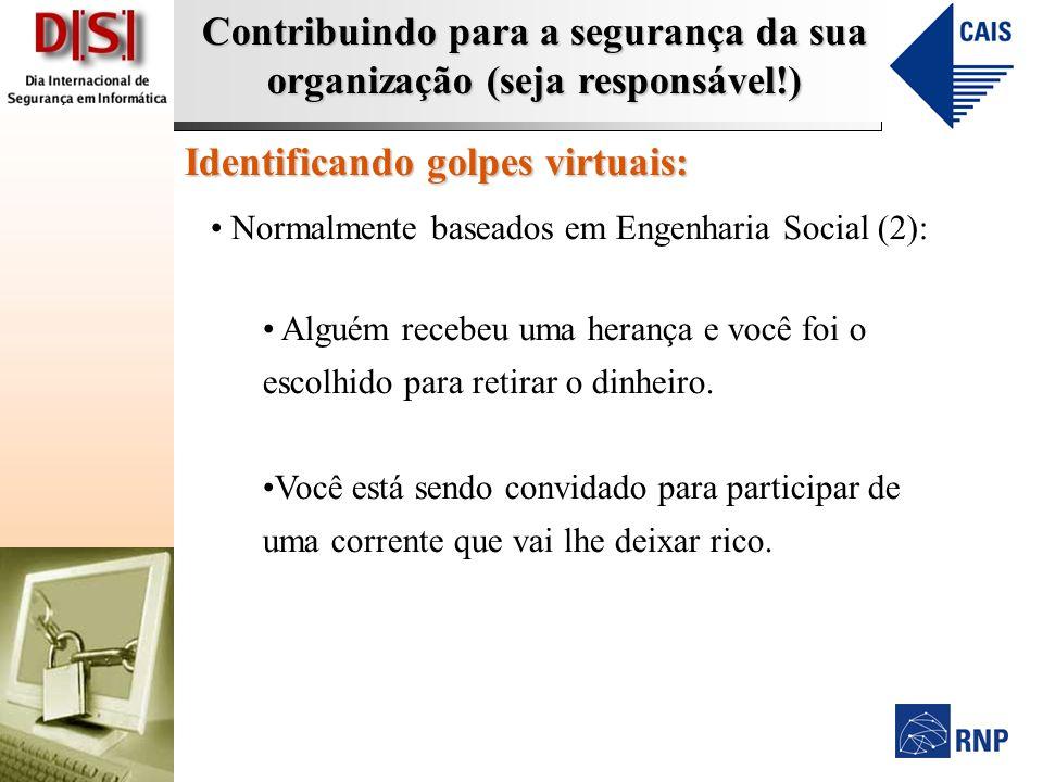Contribuindo para a segurança da sua organização (seja responsável!) Identificando golpes virtuais: Normalmente baseados em Engenharia Social (2): Alg