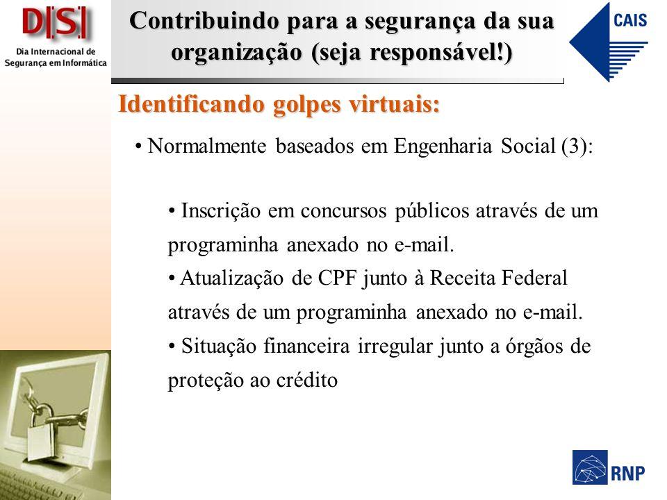 Contribuindo para a segurança da sua organização (seja responsável!) Identificando golpes virtuais: Normalmente baseados em Engenharia Social (3): Inscrição em concursos públicos através de um programinha anexado no e-mail.