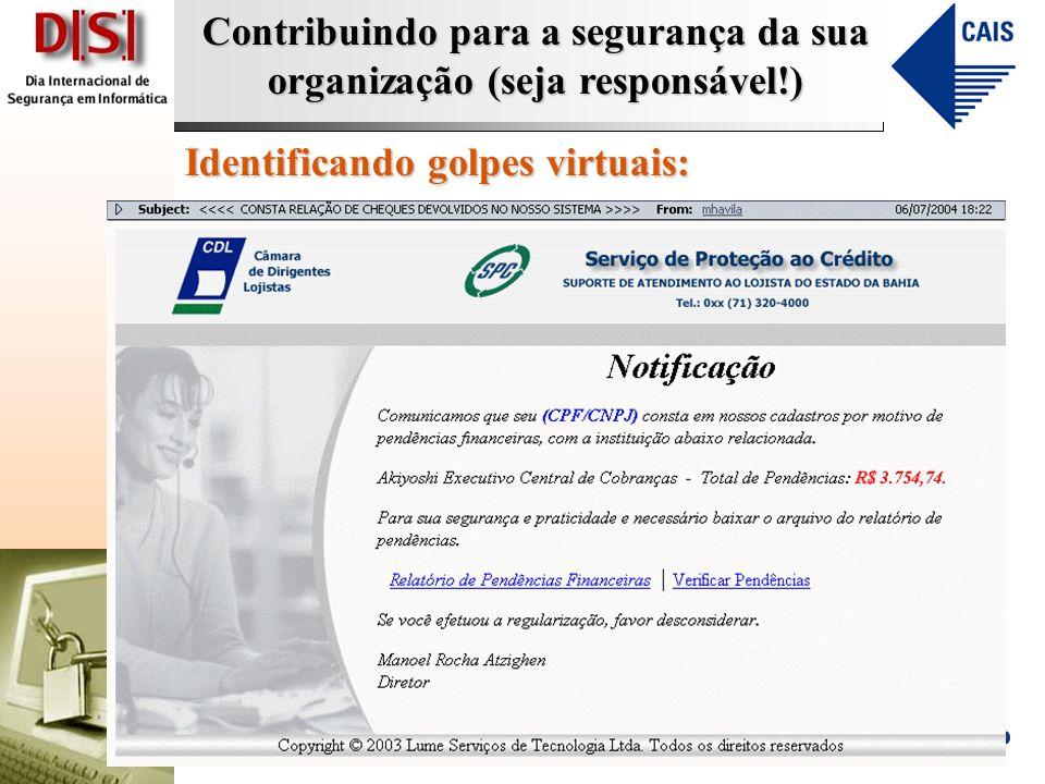 Contribuindo para a segurança da sua organização (seja responsável!) Identificando golpes virtuais: