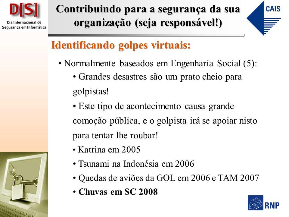 Contribuindo para a segurança da sua organização (seja responsável!) Identificando golpes virtuais: Normalmente baseados em Engenharia Social (5): Gra