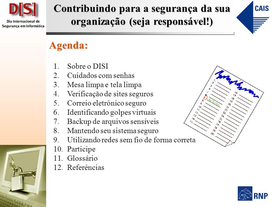 Contribuindo para a segurança da sua organização (seja responsável!) Agenda: 1.Sobre o DISI 2.Cuidados com senhas 3.Mesa limpa e tela limpa 4.Verifica
