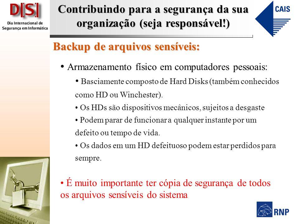 Contribuindo para a segurança da sua organização (seja responsável!) Backup de arquivos sensíveis: Armazenamento físico em computadores pessoais: Basciamente composto de Hard Disks (também conhecidos como HD ou Winchester).