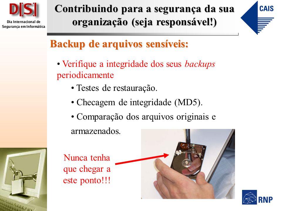 Contribuindo para a segurança da sua organização (seja responsável!) Backup de arquivos sensíveis: Verifique a integridade dos seus backups periodicam