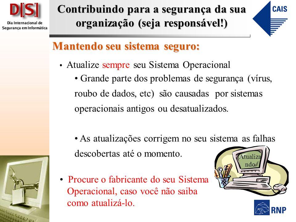 Contribuindo para a segurança da sua organização (seja responsável!) Mantendo seu sistema seguro: Atualize sempre seu Sistema Operacional Grande parte