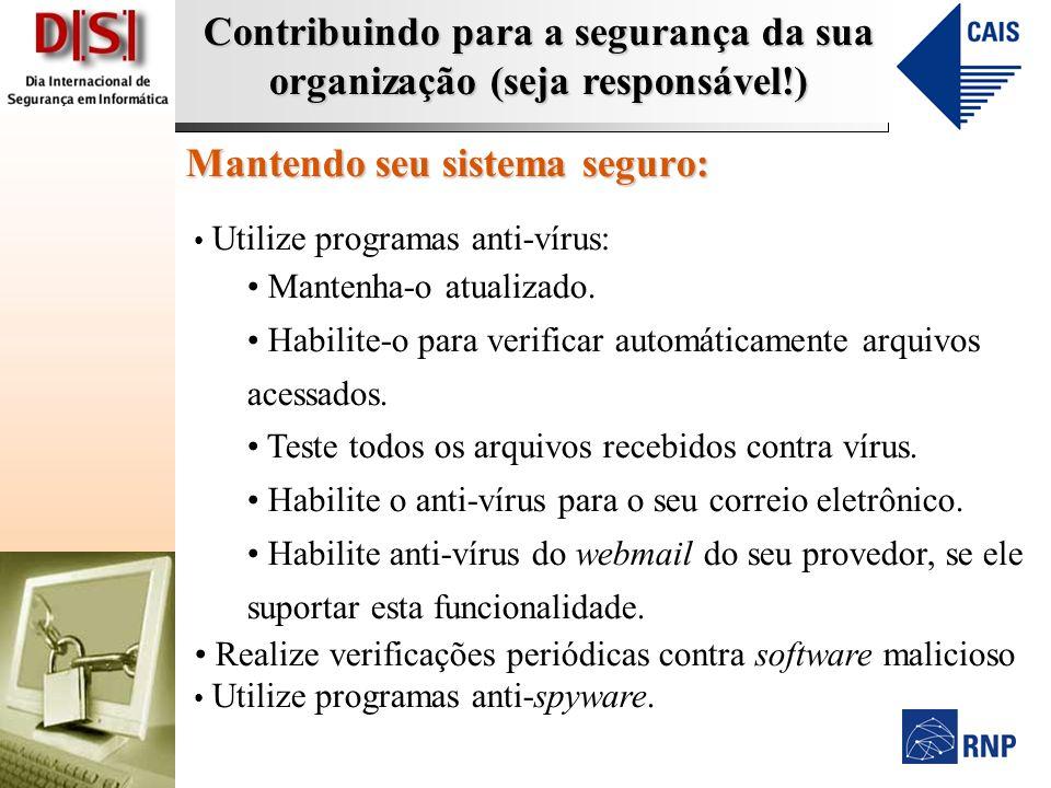 Contribuindo para a segurança da sua organização (seja responsável!) Mantendo seu sistema seguro: Utilize programas anti-vírus: Mantenha-o atualizado.