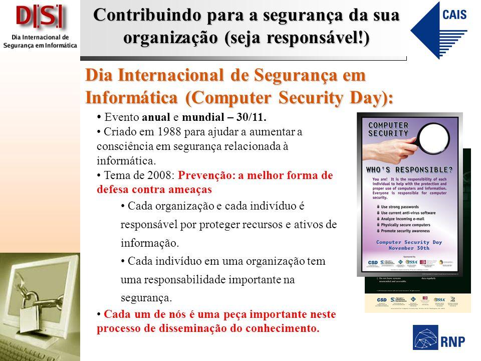 Contribuindo para a segurança da sua organização (seja responsável!) Dia Internacional de Segurança em Informática (Computer Security Day): Evento anu