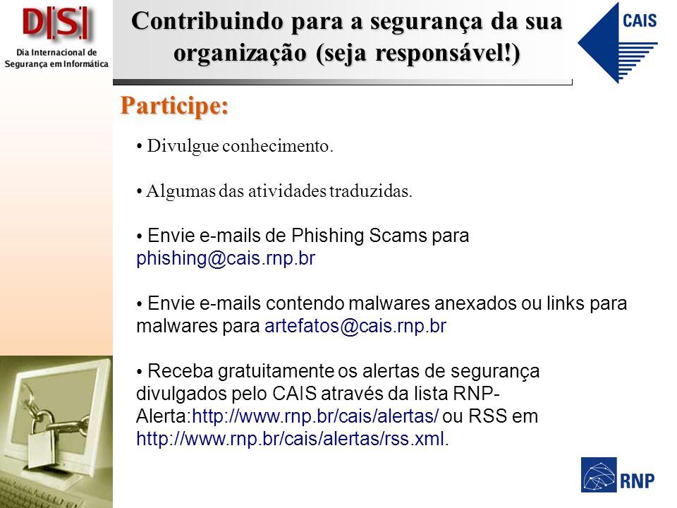 Contribuindo para a segurança da sua organização (seja responsável!) Participe: Divulgue conhecimento. Algumas das atividades traduzidas. Envie e-mail