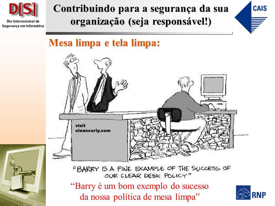 Contribuindo para a segurança da sua organização (seja responsável!) Mesa limpa e tela limpa: Barry é um bom exemplo do sucesso da nossa política de m