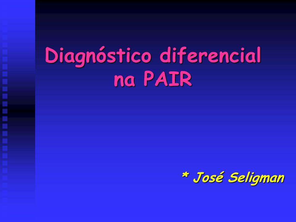Diagnóstico diferencial na PAIR * José Seligman