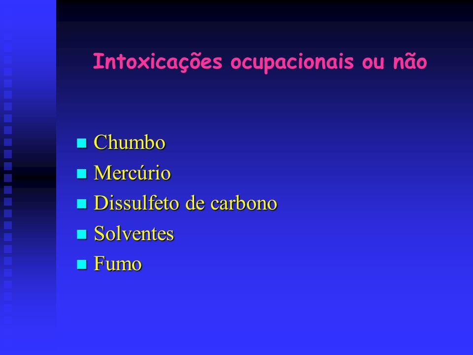 Intoxicações ocupacionais ou não Chumbo Chumbo Mercúrio Mercúrio Dissulfeto de carbono Dissulfeto de carbono Solventes Solventes Fumo Fumo