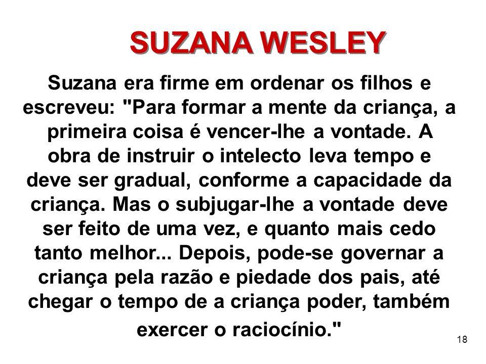 18 SUZANA WESLEY Suzana era firme em ordenar os filhos e escreveu: