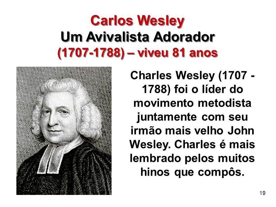 19 Carlos Wesley Um Avivalista Adorador (1707-1788) – viveu 81 anos Carlos Wesley Um Avivalista Adorador (1707-1788) – viveu 81 anos Charles Wesley (1