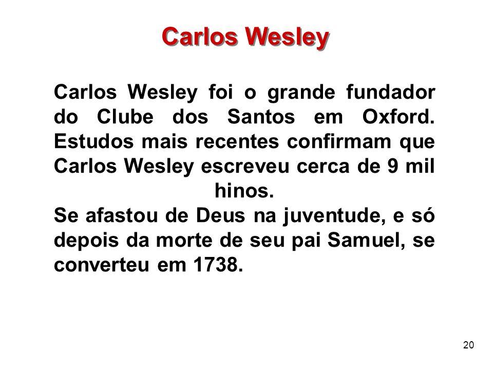 20 Carlos Wesley Carlos Wesley foi o grande fundador do Clube dos Santos em Oxford. Estudos mais recentes confirmam que Carlos Wesley escreveu cerca d