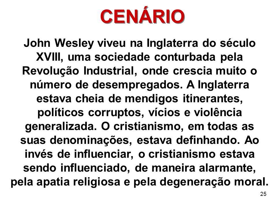 25 CENÁRIO John Wesley viveu na Inglaterra do século XVIII, uma sociedade conturbada pela Revolução Industrial, onde crescia muito o número de desempr