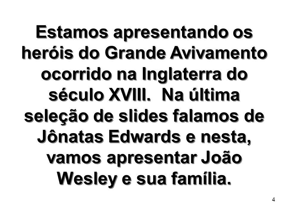 15 SAMUEL WESLEY (1662-1735) SAMUEL WESLEY (1662-1735) Era filho do Rev.º John Wesley e neto do Rev.º Bartholomew Wesley, os quais foram expulsos das suas paróquias em 1662, por causa do Ato de Uniformidade .