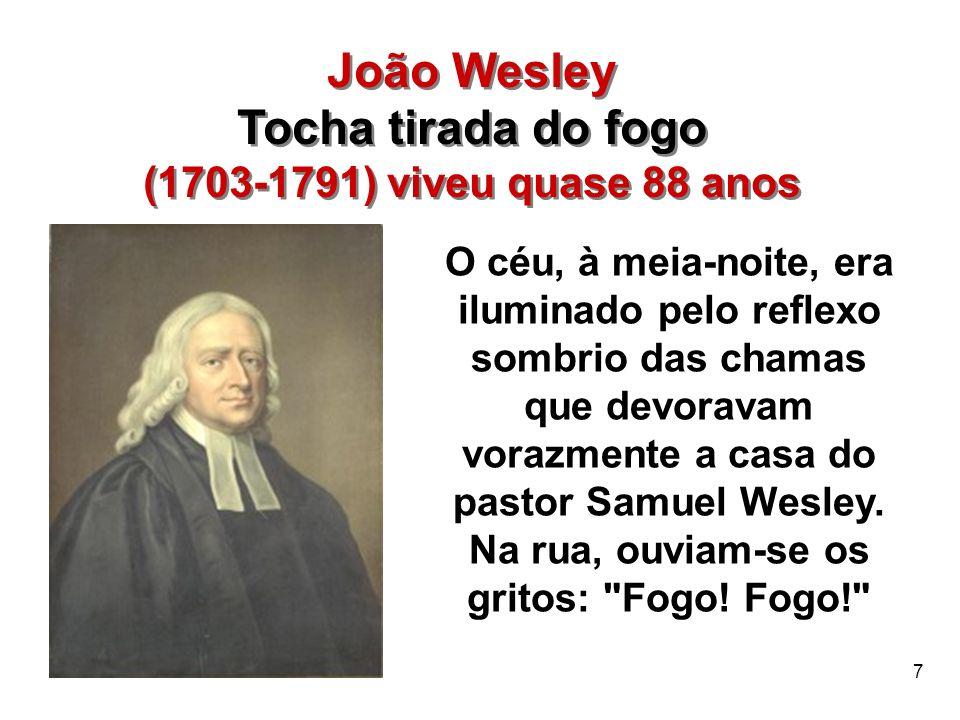 7 João Wesley Tocha tirada do fogo (1703-1791) viveu quase 88 anos João Wesley Tocha tirada do fogo (1703-1791) viveu quase 88 anos O céu, à meia-noit