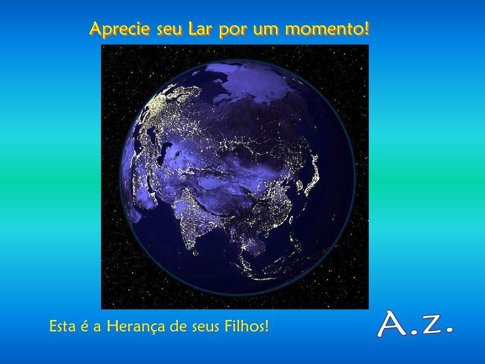 O maravilhoso Planeta Azul! O maravilhoso Planeta Azul!