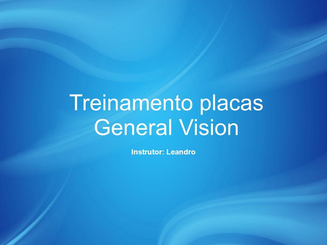 Treinamento placas General Vision Instrutor: Leandro