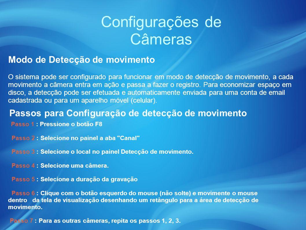 Configurações de Câmeras Modo de Detecção de movimento O sistema pode ser configurado para funcionar em modo de detecção de movimento, a cada movimento a câmera entra em ação e passa a fazer o registro.