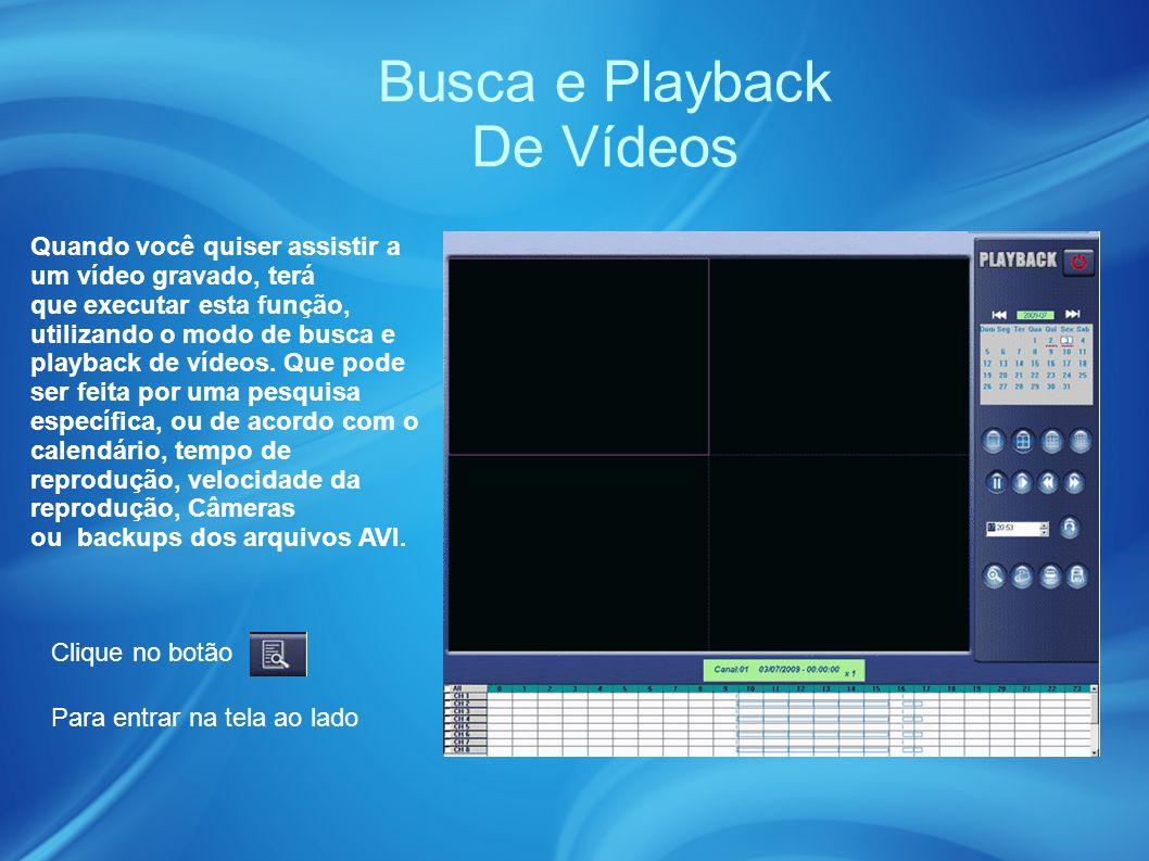 Busca e Playback De Vídeos Quando você quiser assistir a um vídeo gravado, terá que executar esta função, utilizando o modo de busca e playback de vídeos.