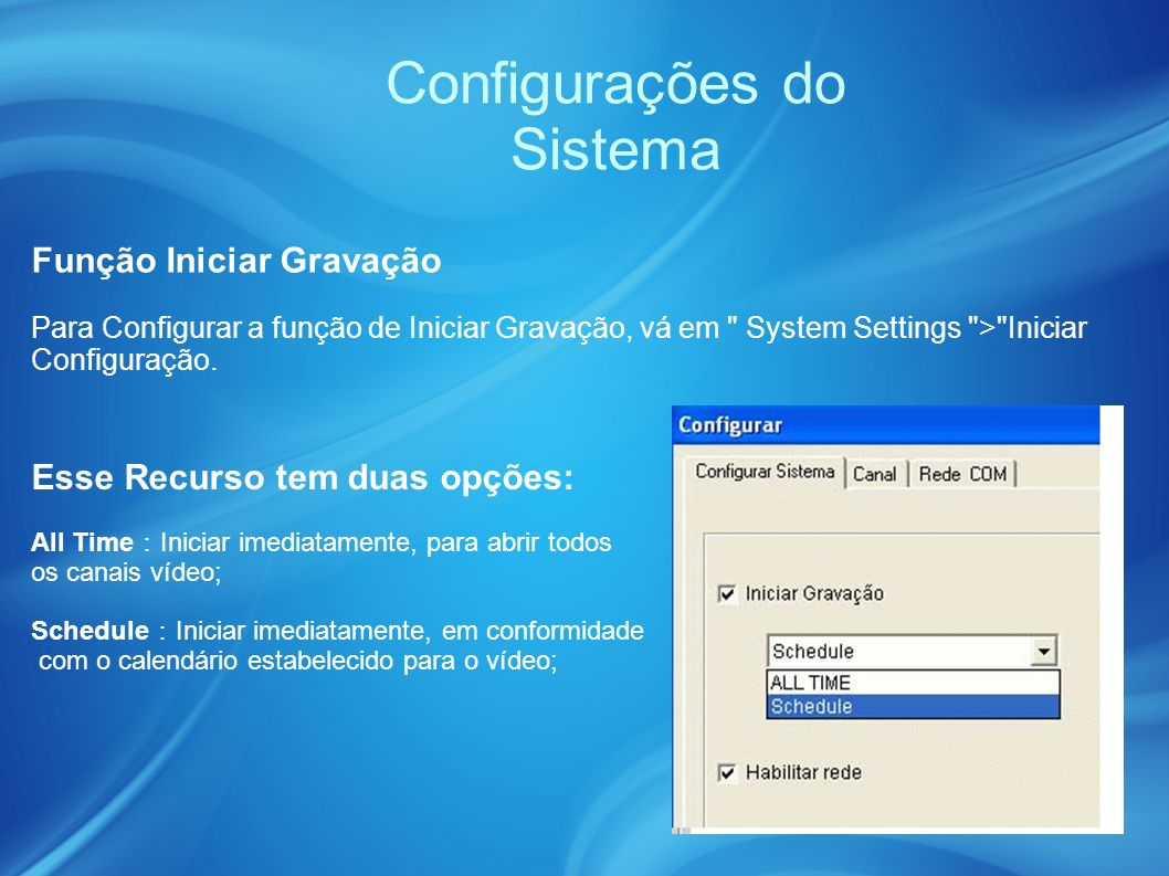 Configurações do Sistema Para Configurar a função de Iniciar Gravação, vá em System Settings > Iniciar Configuração.