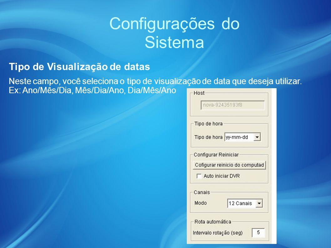 Configurações do Sistema Neste campo, você seleciona o tipo de visualização de data que deseja utilizar.