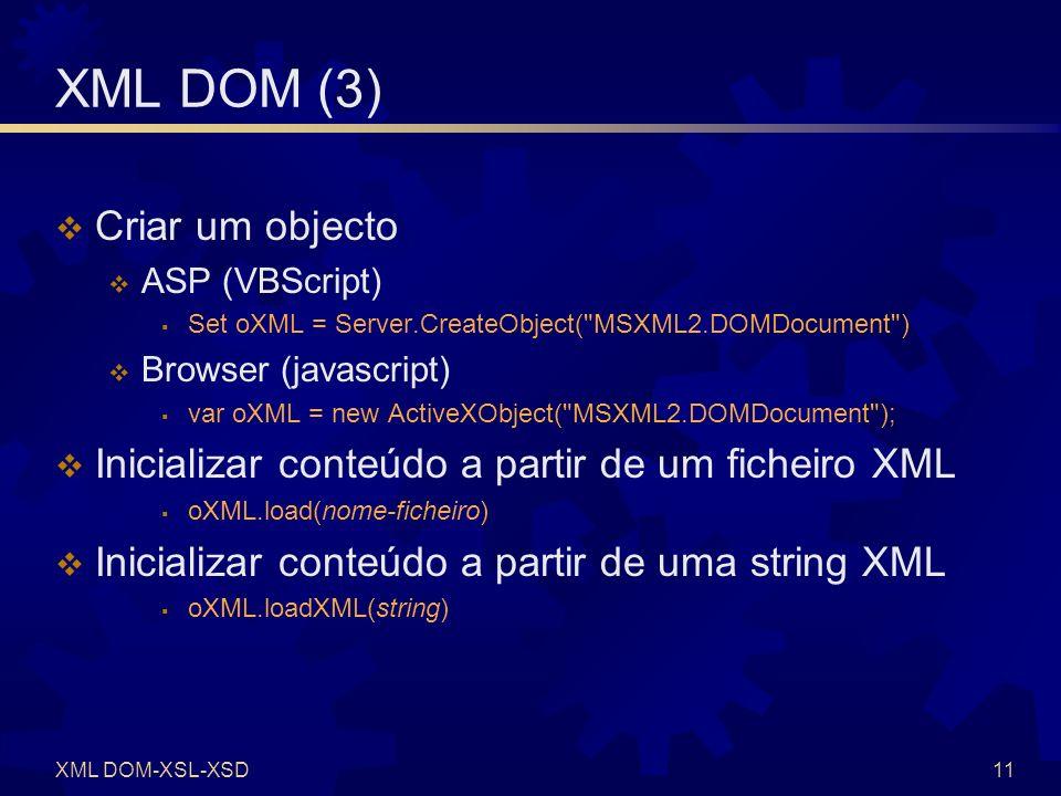 XML DOM-XSL-XSD12 XML DOM (4) Obter código de erro oXML.parseError.errorCode Conteúdo como string XML (MSXML) var-string = oXML.documentElement.xml oXML.documentElement.xml = string Referência para nó raíz oNodo = oXML.documentElement oXML.documentElement = objecto-nodo Aplicar transformação XSL var-string = oXML.transformNode(objecto-XSL)