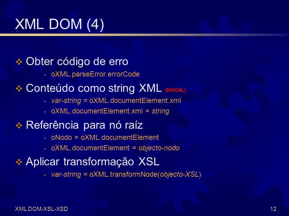 XML DOM-XSL-XSD13 XML DOM (5) Criar um novo nó objecto-nodo = oXML.createElement( nome-elemento ) objecto-outro-nodo = objecto-nodo.cloneNode(deep) Conteúdo de um nó var-string = objecto-nodo.nodeValue objecto-nodo.nodeValue = string Conteúdo de um nó (MSXML) var-string = objecto-nodo.text objecto-nodo.text = string