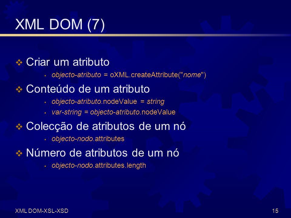 XML DOM-XSL-XSD16 XML DOM (8) Referência ao enésimo atributo de um nó objecto-outro-nodo = objecto-nodo.attributes(indice) objecto-nodo.attributes(indice) = objecto-outro-nodo Adicionar um atributo objecto-nodo.attributes.setNamedItem(objecto-atributo) objecto-nodo.setAttribute(nome, valor) Obter valor de um atributo objecto-nodo.attributes.getNamedItem(nome) objecto-nodo.getAttribute(nome)