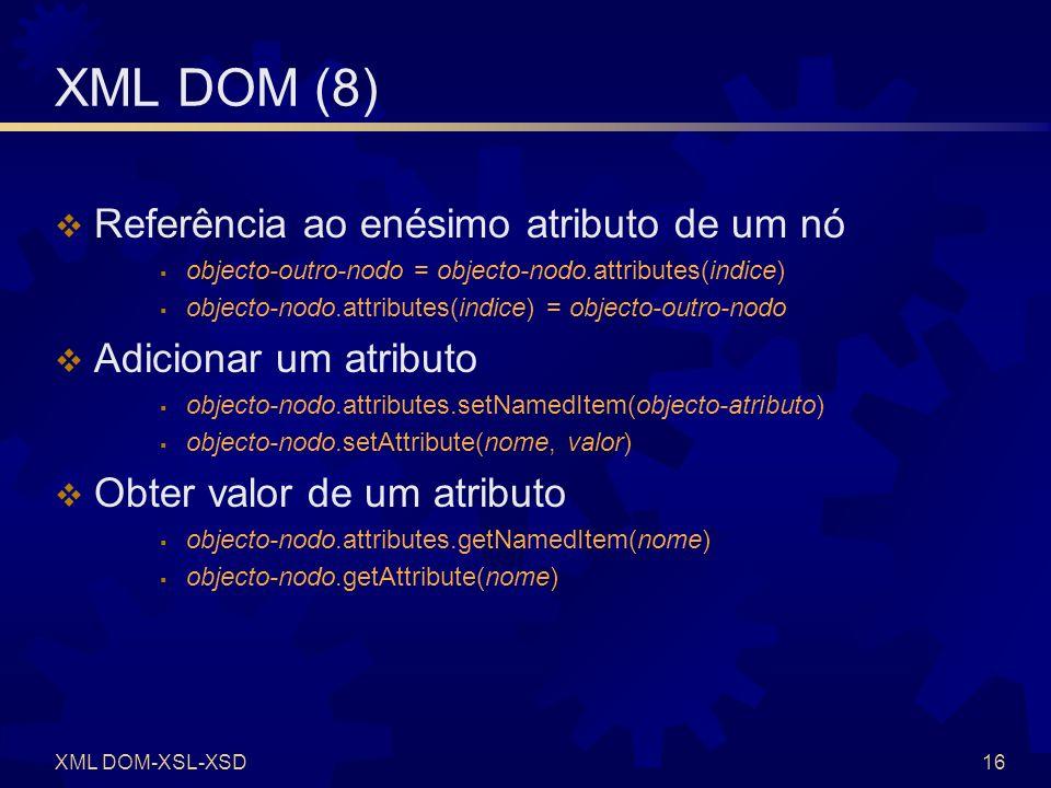 XML DOM-XSL-XSD17 XML DOM (9) Exercício Criar uma página HTML para criar um objecto XML e carregar o ficheiro anterior (CDs) e visualizar a string XML numa janela de diálogo window.alert, aplicar a transformação XSL definida e visualizar o HTML gerado Criar uma página HTML para criar um objecto XML e adicionar programaticamente um ou dois nó e visualizar o XML correspondente Demo