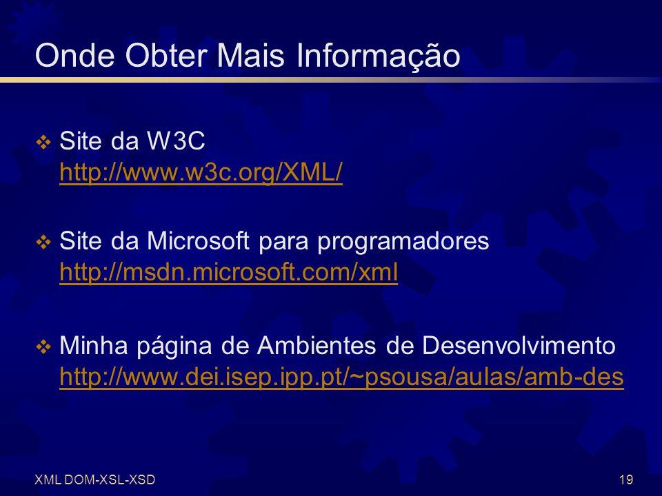 XML DOM-XSL-XSD19 Onde Obter Mais Informação Site da W3C http://www.w3c.org/XML/ http://www.w3c.org/XML/ Site da Microsoft para programadores http://m