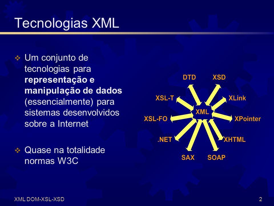 XML DOM-XSL-XSD3 XSL XSL = e X tensible S tylesheet L anguage XSL-T (Transform) Permite a transformação de dados XML para outro formato XSL-FO (Formating Objects) Permite a criação de objectos de formatação de elementos XML (por exemplo, geração de PDF)