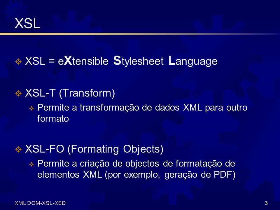 XML DOM-XSL-XSD4 XSL (2) Exemplo de documento XSL-T Geração de HTML para visualização de forma tabular Utilização de página XSL-T Code Demo