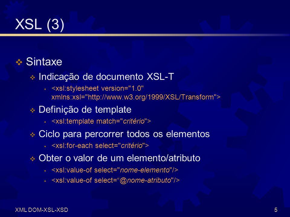 XML DOM-XSL-XSD6 XSL (4) Sintaxe Ordenação Operadores < <= > >= and or = != + - * div mod.