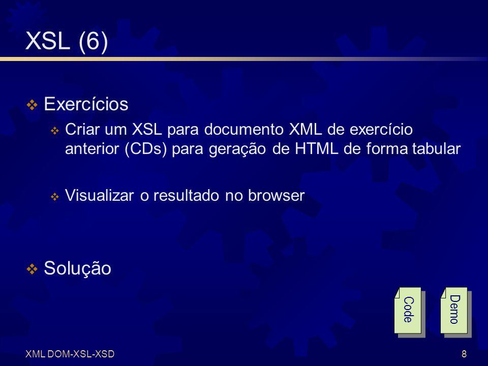 XML DOM-XSL-XSD9 XML DOM DOM = D ocument O bject M odel Acesso programático a documentos XML MSXML v3+ Árvore de nós em que cada nó é um elemento